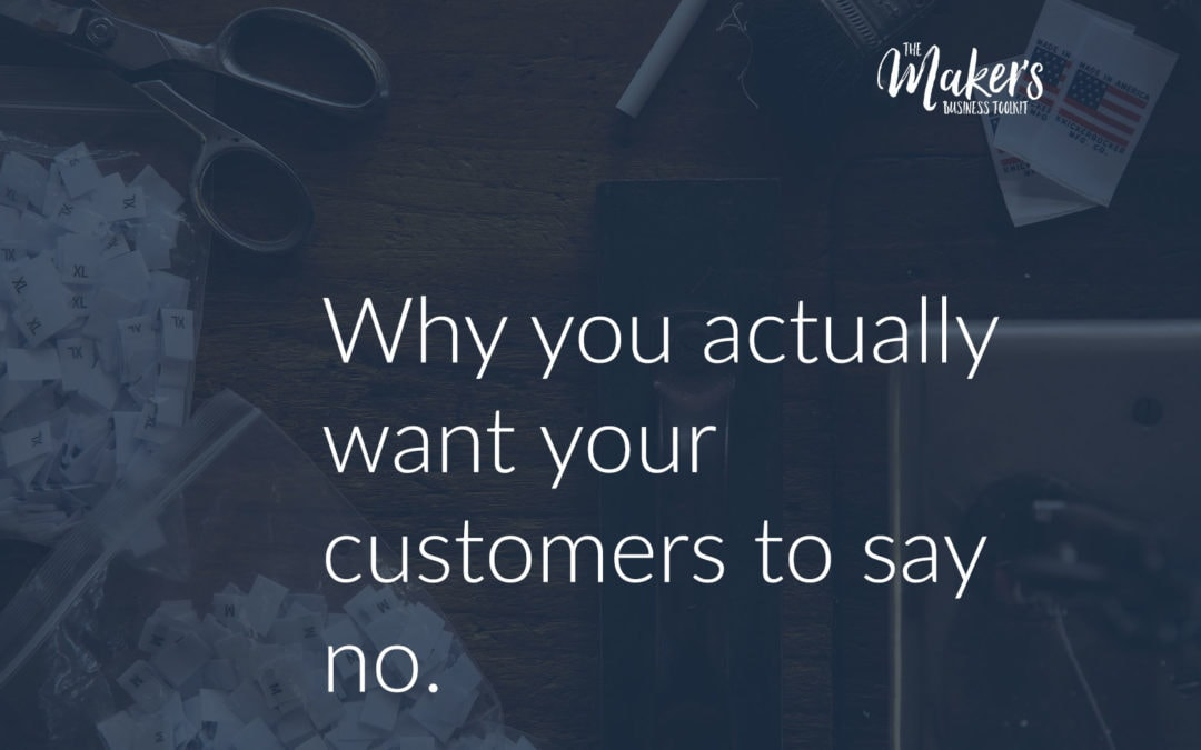 Why you want your customers to say NO.