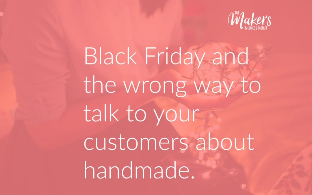 Black Friday and the wrong way to talk to your customers about buying handmade