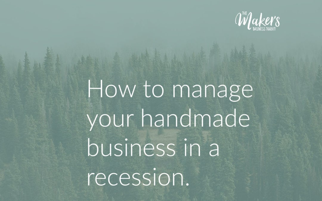 How to manage your handmade business in a recession