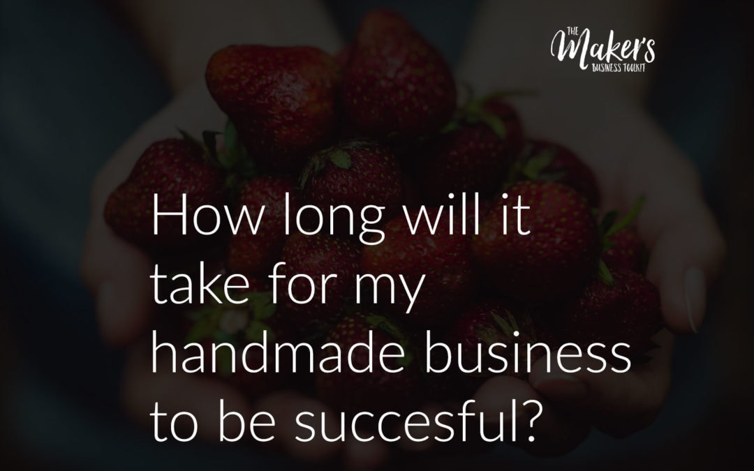How long will it take for my handmade business to be successful?