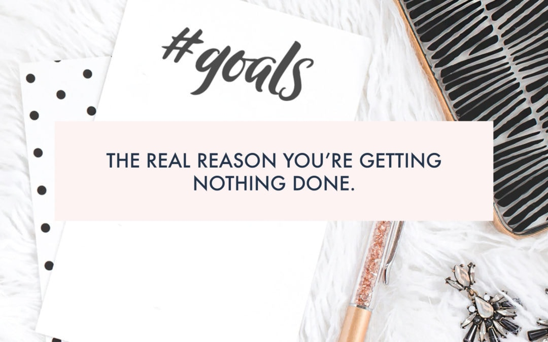 The real reason you're getting nothing done.