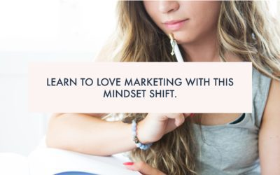 Learn to love marketing with this mindset shift
