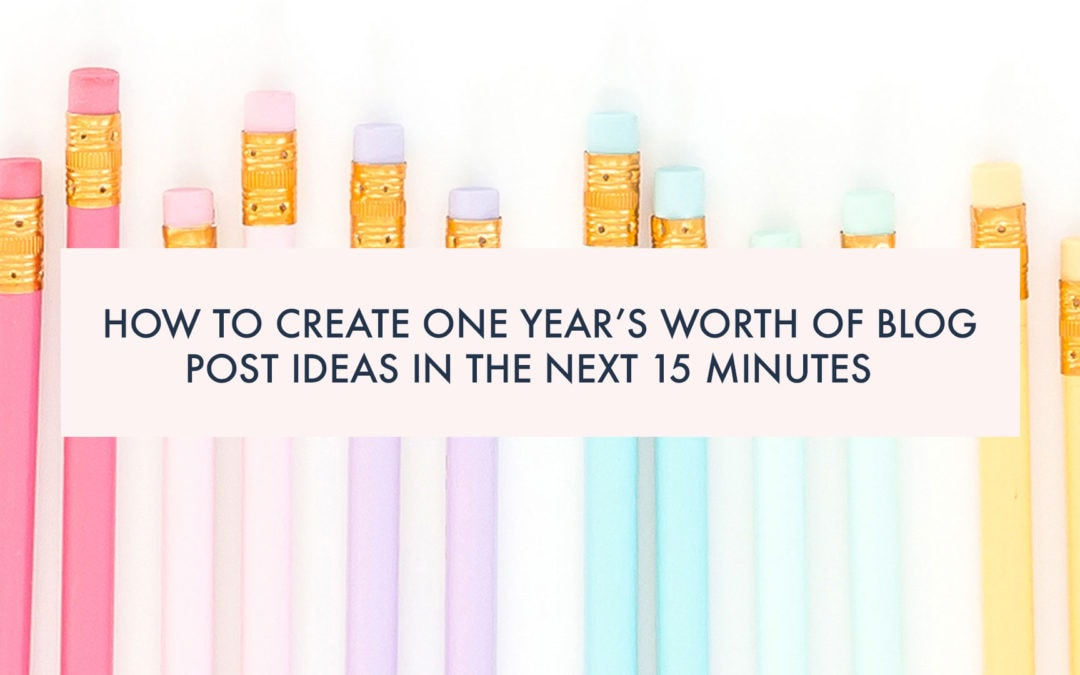 How to create one year's worth of blog post ideas in the next 15 minutes