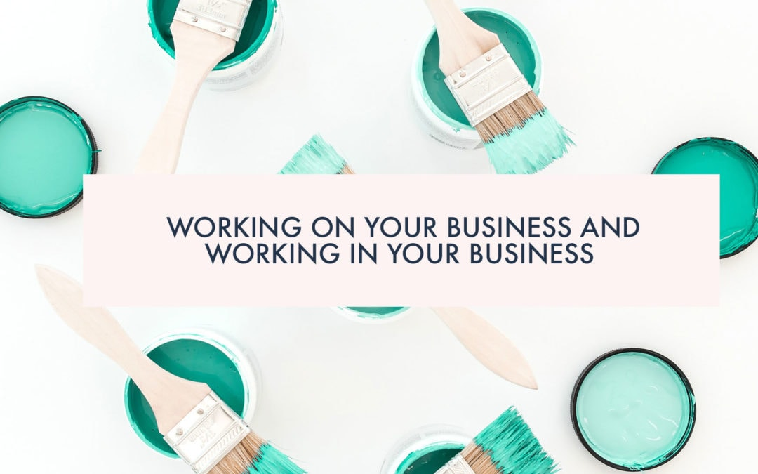 Working ON your business and working IN your business